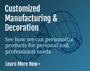 Learn More about Custom Manufacturing and Decorating