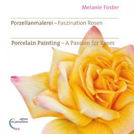 Porcelain Painting - A Passion for Roses by Melanie Foster
