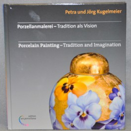 Porcelain Painting - Tradition & Imagination by Kugelmeier